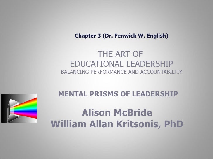 Chapter 3 (Dr. Fenwick W. English) THE ART OF  EDUCATIONAL LEADERSHIP BALANCING PERFORMANCE AND ACCOUNTABILTIY MENTAL PRIS...