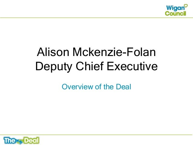 Alison Mckenzie-Folan Deputy Chief Executive Overview of the Deal