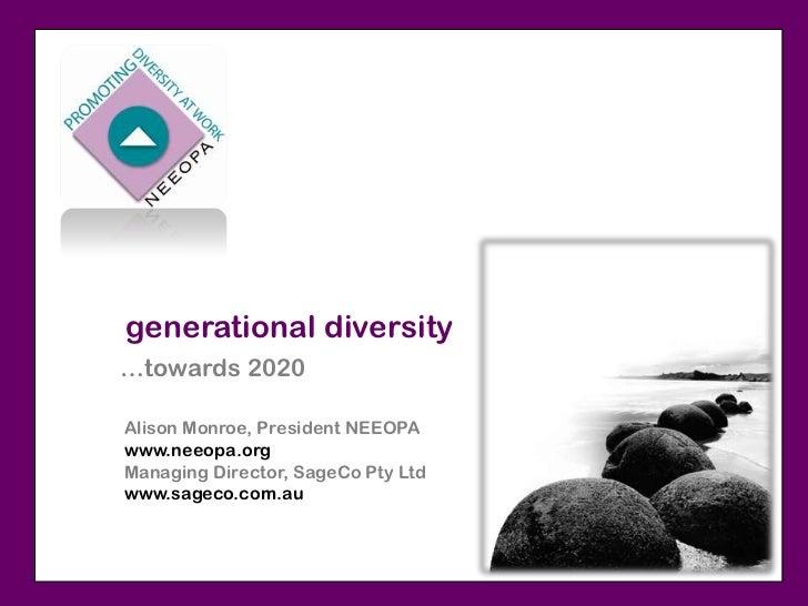 generational diversity…towards 2020Alison Monroe, President NEEOPAwww.neeopa.orgManaging Director, SageCo Pty Ltdwww.sagec...