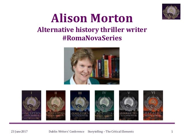 Alison Morton Alternative history thriller writer #RomaNovaSeries 23 June2017 Dublin Writers' Conference Storytelling – Th...