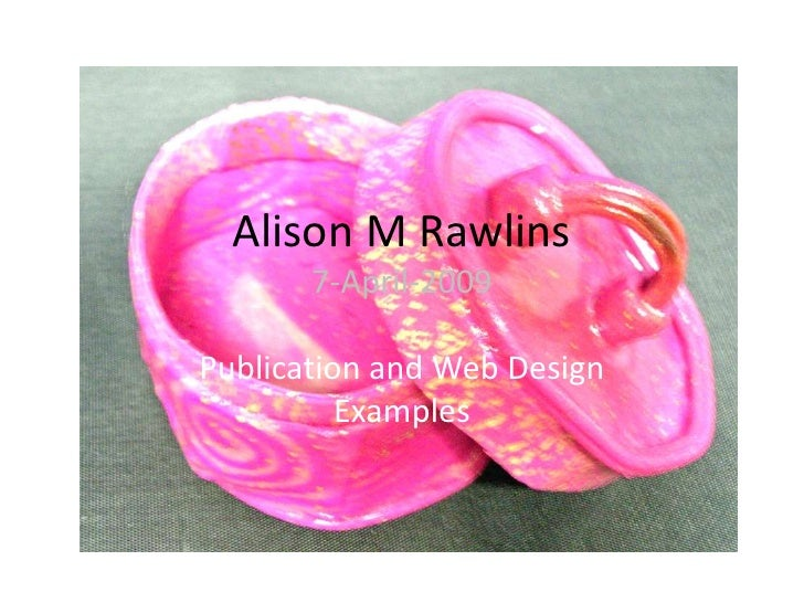 Alison M Rawlins        7-April-2009  Publication and Web Design           Examples