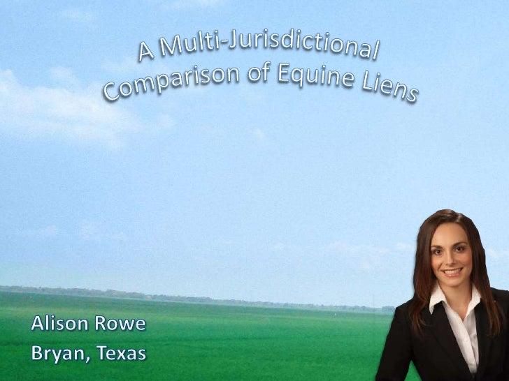 A Multi-Jurisdictional <br />Comparison of Equine Liens<br />Alison Rowe   <br />Bryan, Texas <br />