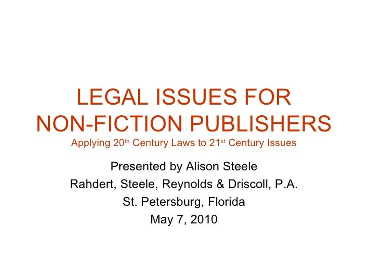 LEGAL ISSUES FOR NON-FICTION PUBLISHERS Applying 20 th  Century Laws to 21 st  Century Issues Presented by Alison Steele R...