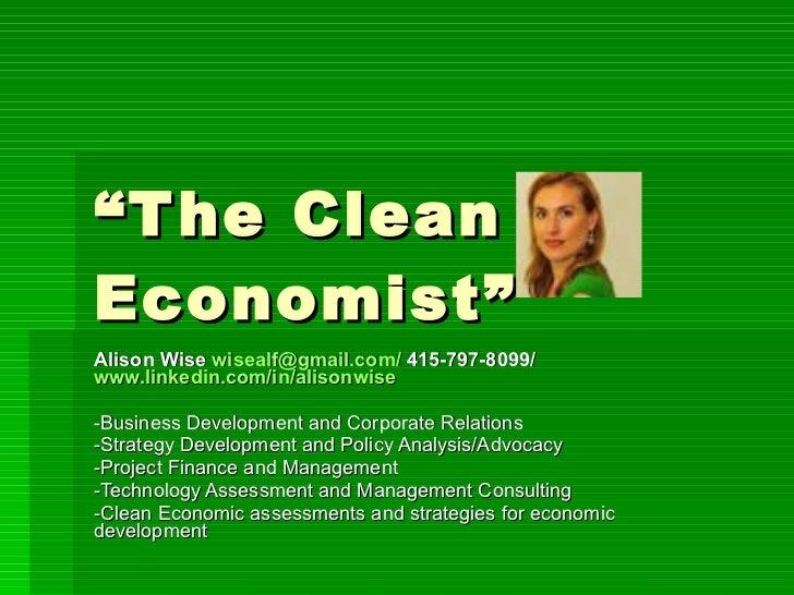 """"""" The Clean Economist"""" Alison Wise  wisealf@gmail.com/  415-797-8099/  www.linkedin.com/in/alisonwise -Business Developmen..."""