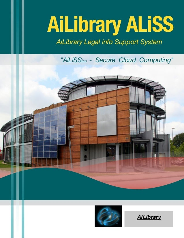 "AiLibrary ALiSS AiLibrary Legal info Support System  ""AiLiSS(tm) - Secure Cloud Computing""                           AiLib..."