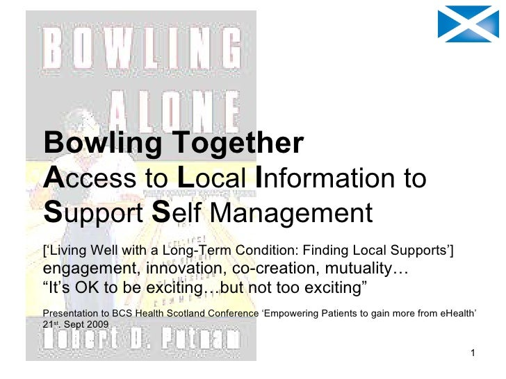 Bowling Together A ccess   to   L ocal   I nformation   to  S upport   S elf   Management ['Living Well with a Long-Term C...