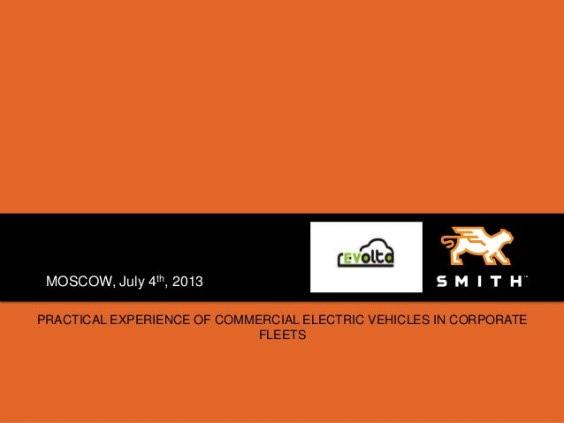 1 Confidential, 7/8/2013 PRACTICAL EXPERIENCE OF COMMERCIAL ELECTRIC VEHICLES IN CORPORATE FLEETS MOSCOW, July 4th, 2013