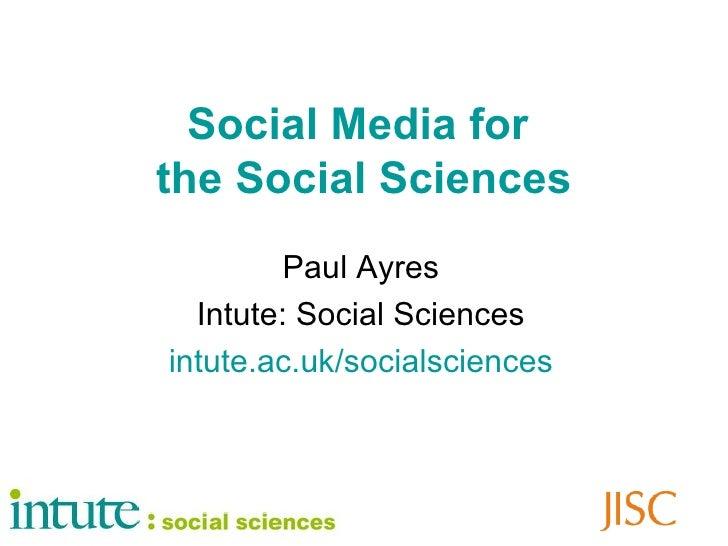 Social Media for  the Social Sciences Paul Ayres Intute: Social Sciences intute .ac. uk / socialsciences