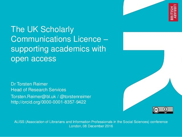 The UK Scholarly Communications Licence – supporting academics with open access Dr Torsten Reimer Head of Research Service...