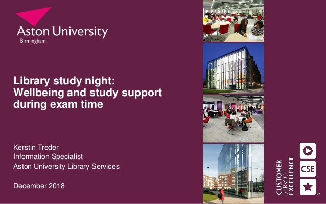 Library study night: Wellbeing and study support during exam time Kerstin Treder Information Specialist Aston University L...
