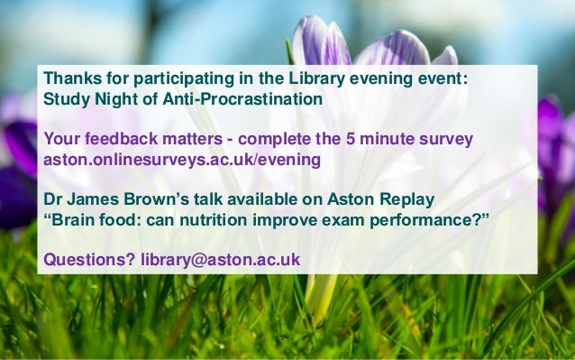 Thanks for participating in the Library evening event: Study Night of Anti-Procrastination Your feedback matters - complet...
