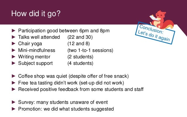 How did it go? ► Participation good between 6pm and 8pm ► Talks well attended (22 and 30) ► Chair yoga (12 and 8) ► Mini-m...