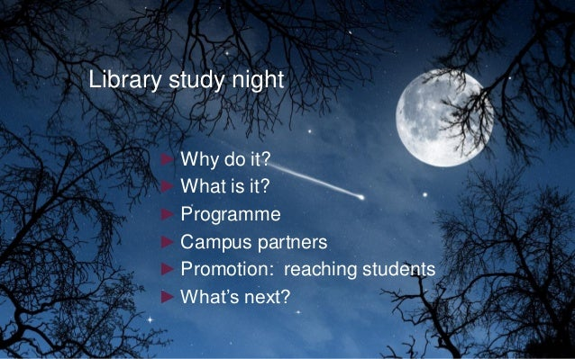 Library study night ►Why do it? ►What is it? ►Programme ►Campus partners ►Promotion: reaching students ►What's next?