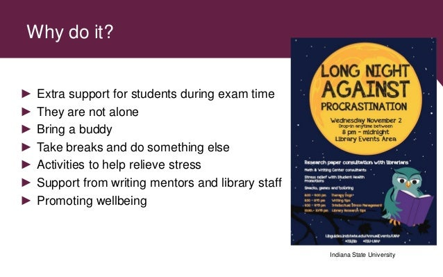 Why do it? ► Extra support for students during exam time ► They are not alone ► Bring a buddy ► Take breaks and do somethi...