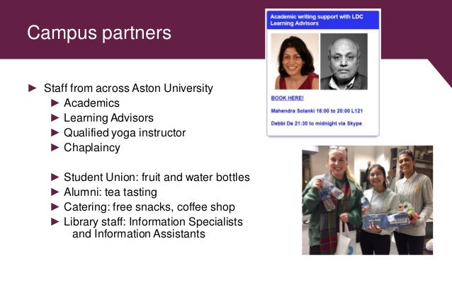 Campus partners ► Staff from across Aston University ► Academics ► Learning Advisors ► Qualified yoga instructor ► Chaplai...