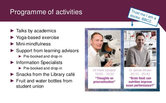 Programme of activities ► Talks by academics ► Yoga-based exercise ► Mini-mindfulness ► Support from learning advisors ► P...