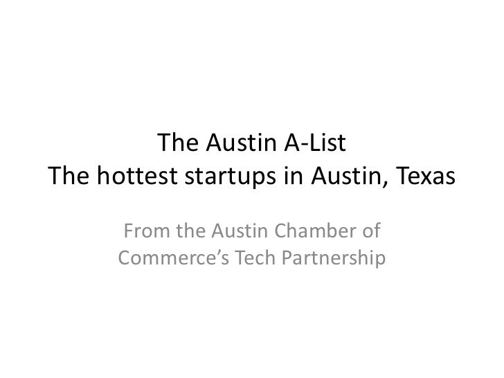 The Austin A-ListThe hottest startups in Austin, Texas      From the Austin Chamber of      Commerce's Tech Partnership