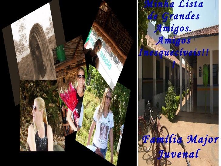 Minha Lista de Grandes Amigos. Amigos Inesquecíveis!!! Família Major Juvenal