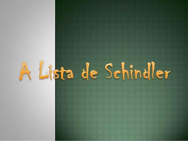 Sinopse do Filme: A Lista de Schindler O filme conta a historia de Oskar Schindler, um militar polonês membro do Partido N...