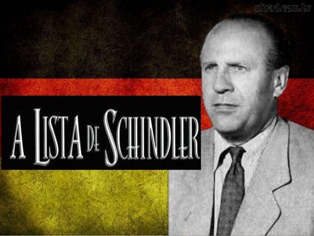 Quem é Schindler? Oskar Schindler, um antigo militar polonês, bem relacionado com a SS, que progride rapidamente nos negóc...