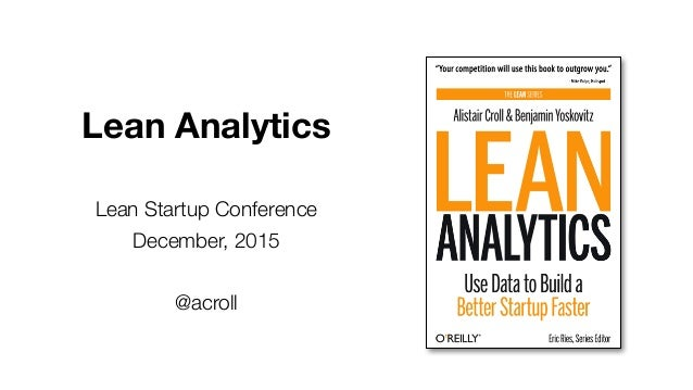 Lean Analytics  Lean Startup Conference  December, 2015  @acroll