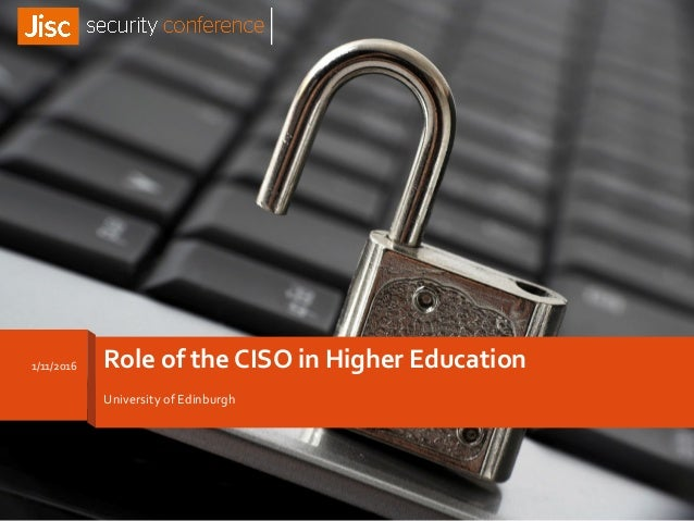 Role of the CISO in Higher Education University of Edinburgh 1/11/2016