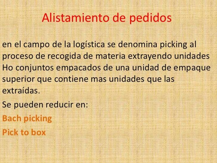 Alistamiento de pedidos<br />en el campo de la logística se denomina picking al proceso de recogida de materia extrayendo ...