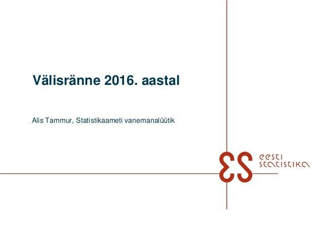 Välisränne 2016. aastal Alis Tammur, Statistikaameti vanemanalüütik