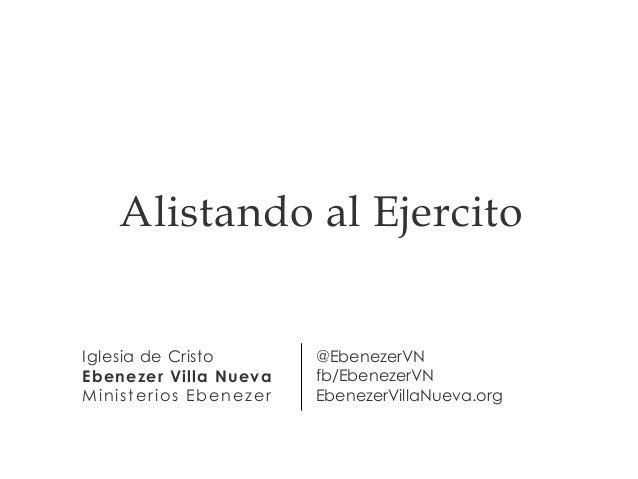 Iglesia de Cristo Ebenezer Villa Nueva Ministerios Ebenezer @EbenezerVN fb/EbenezerVN EbenezerVillaNueva.org Alistando al ...