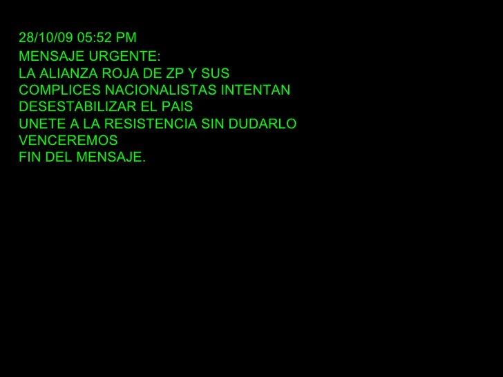 28/10/09   05:52 PM MENSAJE URGENTE: LA ALIANZA ROJA DE ZP Y SUS COMPLICES NACIONALISTAS INTENTAN DESESTABILIZAR EL PAIS U...