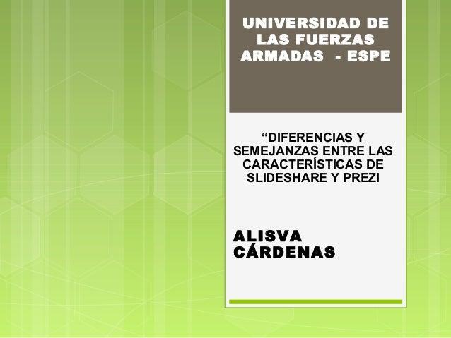 """UNIVERSIDAD DE  LAS FUERZAS  ARMADAS - ESPE  """"DIFERENCIAS Y  SEMEJANZAS ENTRE LAS  CARACTERÍSTICAS DE  SLIDESHARE Y PREZI ..."""