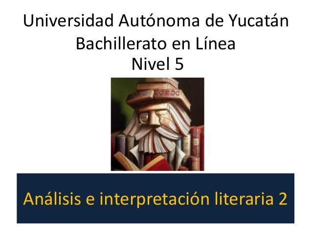 Análisis e interpretación literaria 2 Nivel 5 Universidad Autónoma de Yucatán Bachillerato en Línea