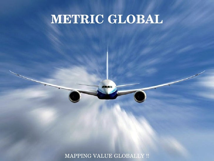 METRIC GLOBAL      MAPPING VALUE GLOBALLY !!