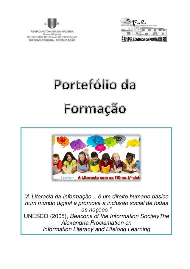 """""""A Literacia da Informação... é um direito humano básico num mundo digital e promove a inclusão social de todas as nações...."""