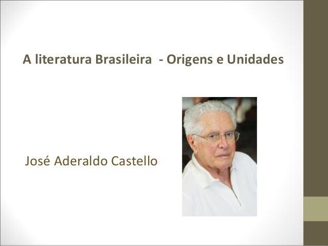 A literatura Brasileira - Origens e Unidades  José Aderaldo Castello