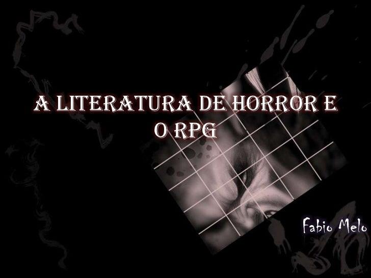 A Literatura de horror e o RPG<br />Fabio Melo<br />