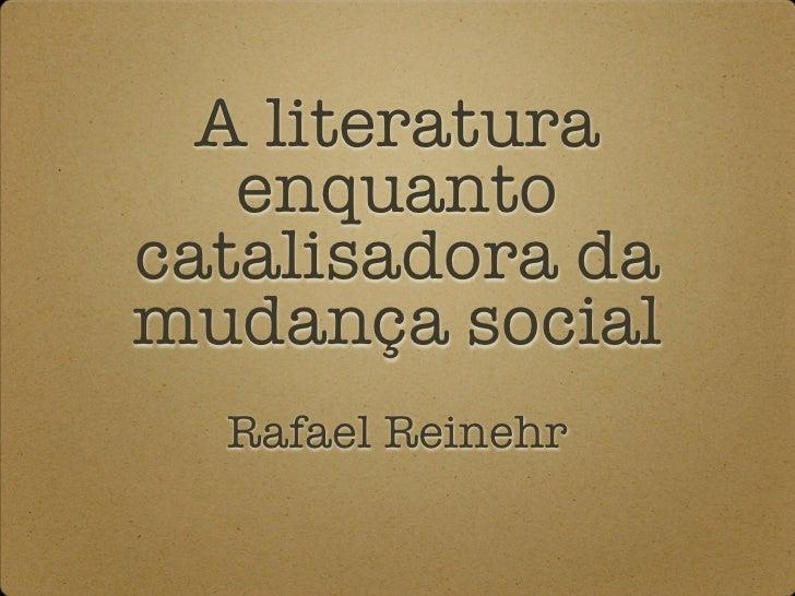 A literatura   enquantocatalisadora damudança social  Rafael Reinehr