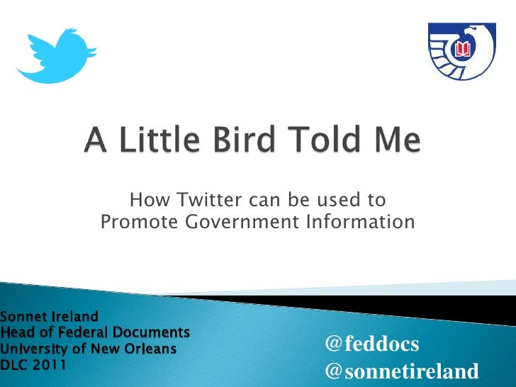 How Twitter can be used to             Promote Government InformationSonnet IrelandHead of Federal DocumentsUniversity of ...