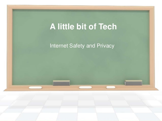 A little bit of Tech Internet Safety and Privacy