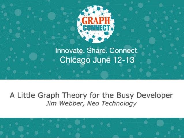 A Little Graph Theory for theBusy DeveloperJim WebberChief Scientist, Neo Technology@jimwebber