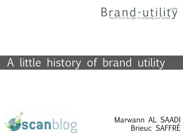A little history of brand utility                           Marwann AL SAADI                           Brieuc SAFFRÉ