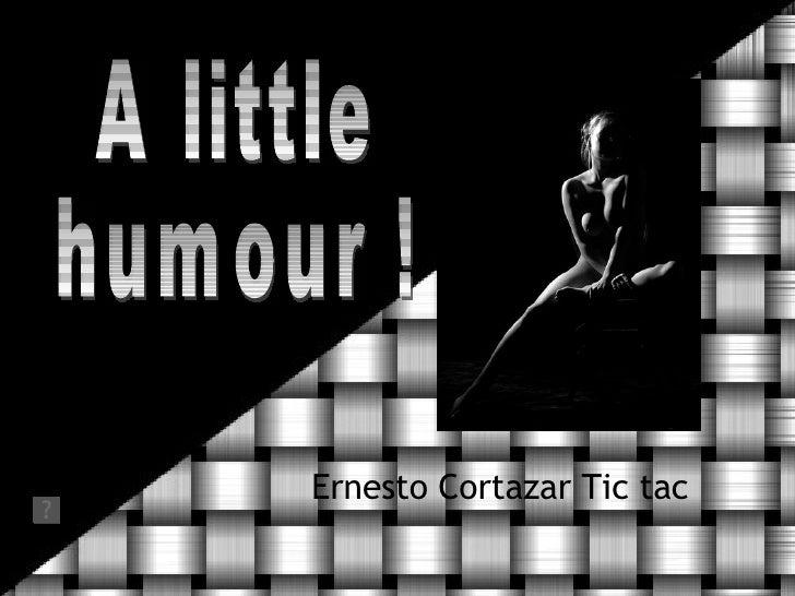 Ernesto Cortazar Tic tac A little humour !