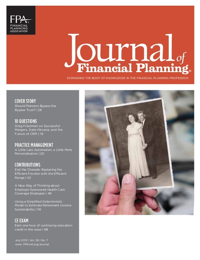 of Financial Planning® EXPANDING THE BODY OF KNOWLEDGE IN THE FINANCIAL PLANNING PROFESSION July 2013 | Vol. 26 | No. 7 ww...