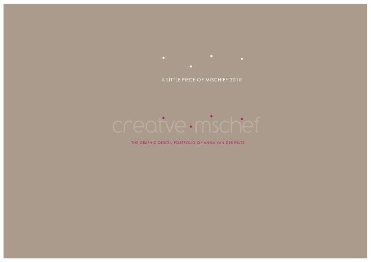 A LITTLE PIECE OF MISCHIEF 2010     THE GRAPHIC DESIGN PORTFOLIO OF ANNA VAN DER FELTZ