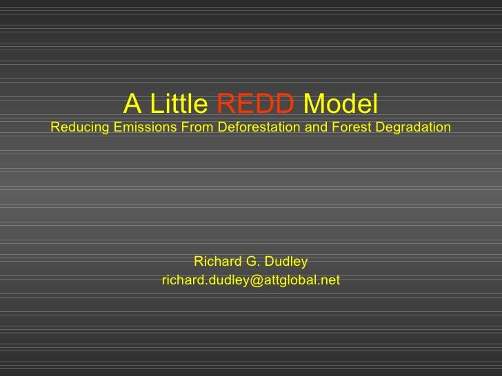 A Little  REDD  Model Reducing Emissions From Deforestation and Forest Degradation Richard G. Dudley [email_address]