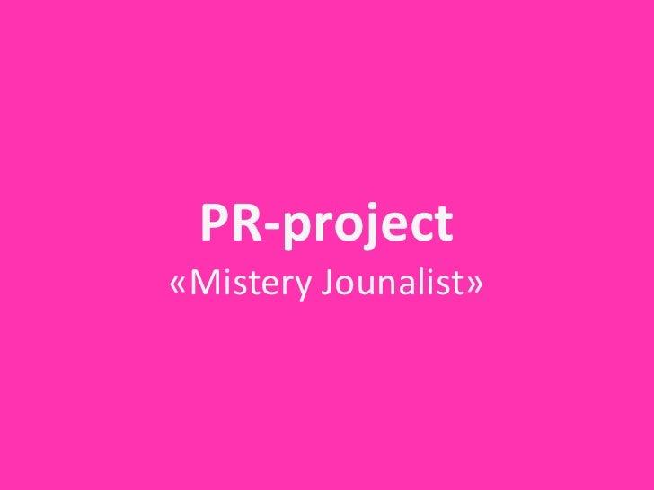 PR-‐project «Mistery  Jounalist»