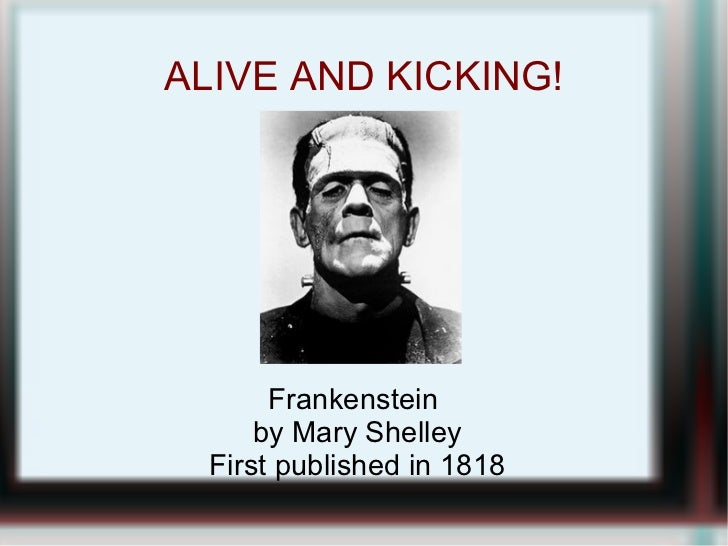 ALIVE AND KICKING!       Frankenstein      by Mary Shelley  First published in 1818