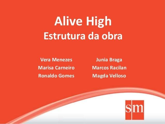 Vera Menezes Marisa Carneiro Ronaldo Gomes Junia Braga Marcos Racilan Magda Velloso Alive High Estrutura da obra