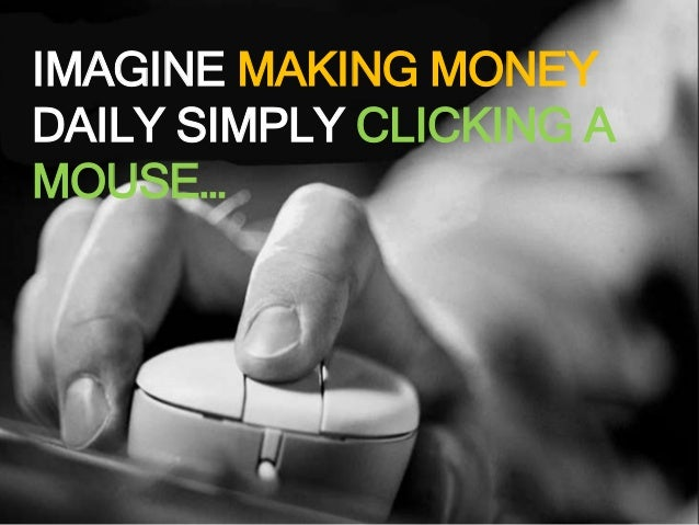 IMAGINE MAKING MONEY DAILY SIMPLY CLICKING A MOUSE…