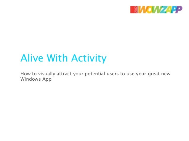 Alive With ActivityHow to visually attract your potential users to use your great newWindows App